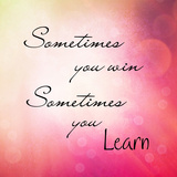 Inspirational Typographic Quote - Sometimes You Win  Sometimes You Learn