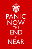Panic Now The End Is Near Keep Calm Inspired Print Poster