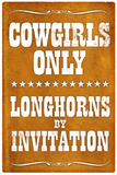 Cowgirls Only Longhorns By Invitation Sign Poster