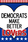 Democrats Make Better Lovers Poster