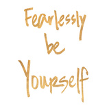 Fearlessly be Yourself (gold foil) Reproduction d'art