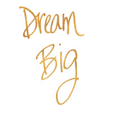 Dream Big (gold foil)