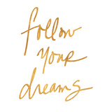 Follow Your Dreams (gold foil)