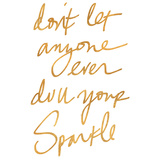 Don't Let Anyone Ever Dull Your Sparkle (gold foil)
