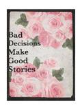 Bad Decisions Make Good Stories - Rose Design Background