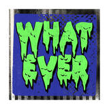 WHAT EVER