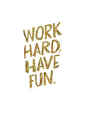 Work Hard Have Fun Gold