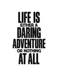 Life Is Either A Daring Adventure