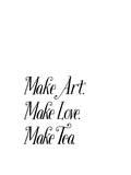 Make Art Make Love Make Tea