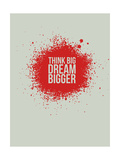 Think Big Dream Bigger 1