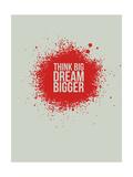 Think Big Dream Bigger 1