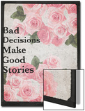 Bad Decisions Make Good Stories - Rose Design Background