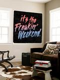 it's the Freakin' Weekend