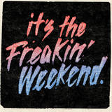 it's the Freakin' Weekend