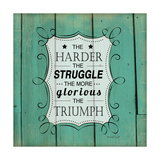 The Harder the Struggle