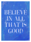 Believe All That Is Good