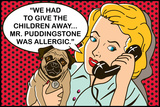 We had to give the children away  Mr Puddingstone was allergic