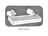 """""""Get a hammer"""" - New Yorker Cartoon"""