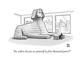 """""""So  where do you see yourself in five thousand years"""" - New Yorker Cartoon"""