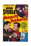 Mesquite Buckaroo  Top and Bottom Left: Bob Steele  Top Right: Charles King  1939