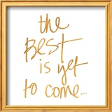 The Best is yet to Come (gold foil)