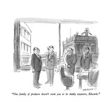 """Our family of products doesn't want you as its daddy anymore  Edwards"" - New Yorker Cartoon"