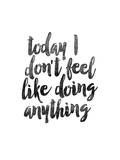 Today I Dont Feel Like Doing Anything
