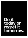 Do It Today or Regret it Tomorrow