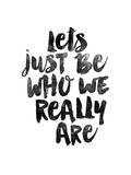 Lets Just Be Who We Really Are