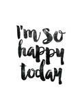 Im So Happy Today