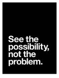 See The Possibility not the Problem