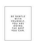 Be Gentle With Yourself You Are Doing The Best You Can