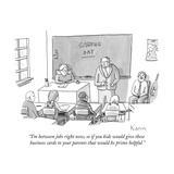 """""""I'm in between jobs right now  so if you kids would give these business c…"""" - New Yorker Cartoon"""