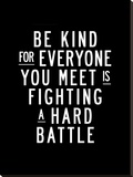 Be Kind For Everyone You Meet