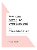 You Can Never Be Overdressed or Overeducated Oscar Wilde