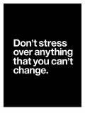 Dont Stress Anything That You Cant Change
