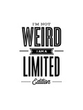 Im Not Weird Im a Limited Edition