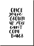 Once Youre Grown Up You Cant Come Back