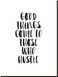 Good Things Come to Those Who Hustle