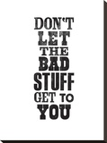 Dont Let The Bad Stuff Get to You