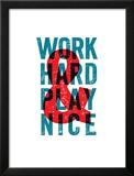 Work Hard Play Nice
