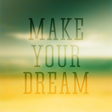 Quote Typographical Poster Make Your Dream