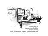 """""""The new planet has changed everything I have to alter your encounter wit…"""" - New Yorker Cartoon"""