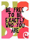 Be Free to Be Exactly Who are You Are