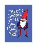 There's Gnome Other Guy Like You - Katie Abey Cartoon Print