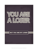 You Are A Loser But You Are My Loser - Tommy Human Cartoon Print