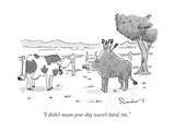 """I didn't mean your day wasn't hard  too"" - New Yorker Cartoon"