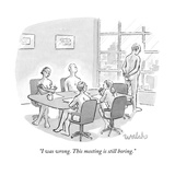 """I was wrong This meeting is still boring"" - New Yorker Cartoon"