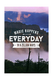 Magic Happens Everyday in a Zillion Ways