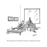 """I'm doing super  but Clark Kent can't find a paper that's hiring""  - New Yorker Cartoon"